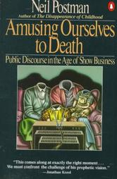 Amusing Ourselves to Death by Neil Postman - at Amazon.com