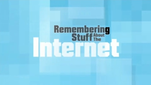Remembering Stuff About the Internet