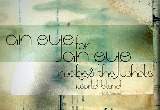 Gandhi An eye for an eye makes the whole world blind