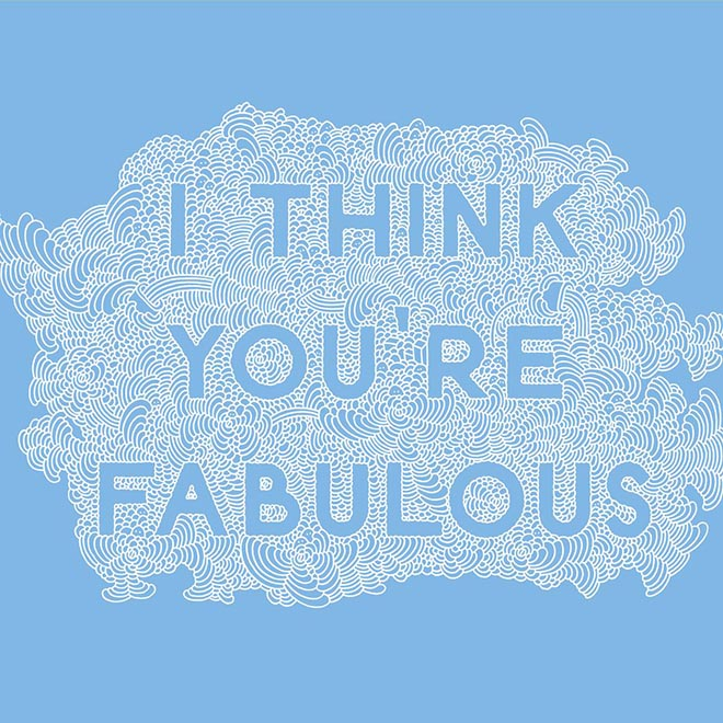 I think you're fabulous