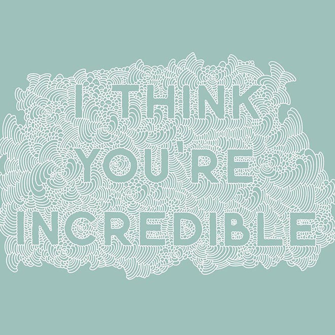 I think you're incredible