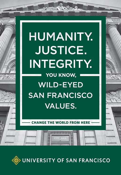 University of San Francisco Humanity. Justice. Integrity. You know, wild-eyed San Francisco values