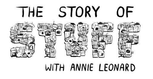 The Story of Stuff documentary by Annie Leonard